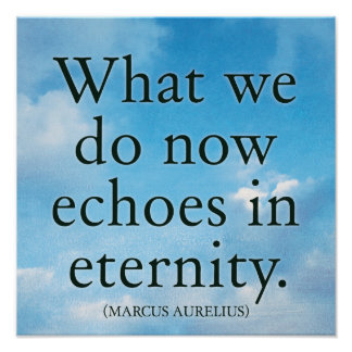 What we do now echoes in eternity - Quote Poster