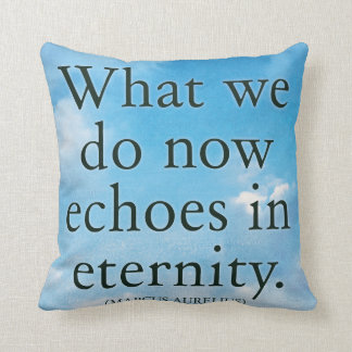 What we do now echoes in eternity - Throw Pillow