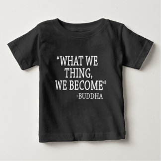 What We Thing We Become Baby T-Shirt