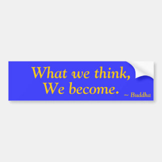 What we think,, We become., ~ Buddha Bumper Sticker