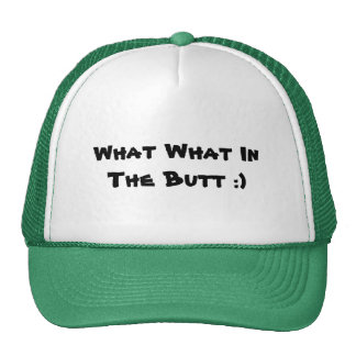 What What In The Butt :) Cap