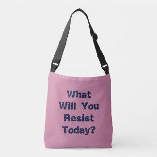 What will you resist today? crossbody bag
