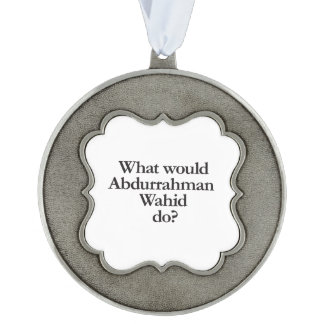 what would abdurrahman wahid do scalloped pewter ornament