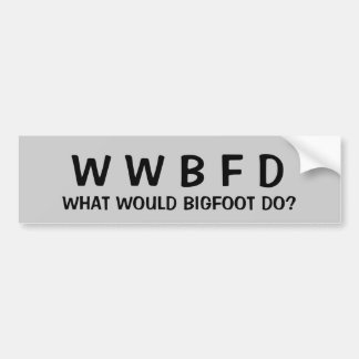 What Would Bigfoot Do? Bumper Sticker