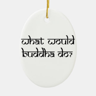 What would Buddha do Ceramic Oval Decoration