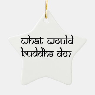 What would Buddha do Ceramic Star Decoration