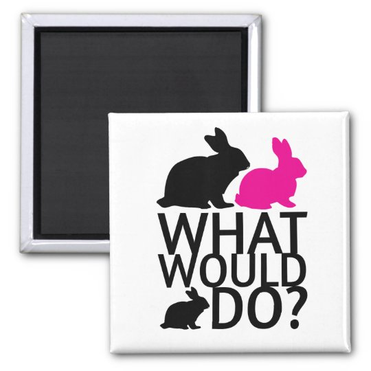 What would bunny do? magnet