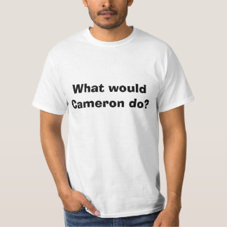 What would Cameron do? T-Shirt
