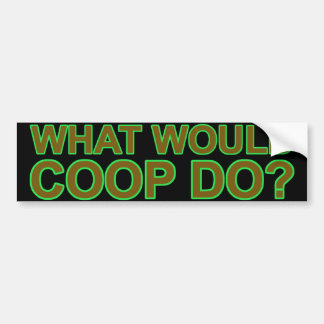 What Would Coop Do? Bumper Sticker