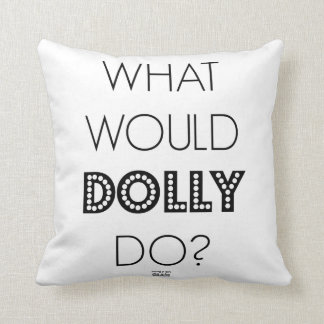 What Would Dolly Do Throw Pillow