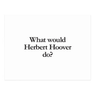what would herbert hoover do post cards