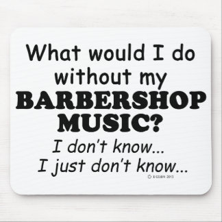 What Would I Do, Barbershop Music Mouse Pad