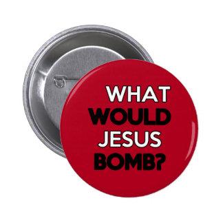 What would Jesus Bomb? 6 Cm Round Badge