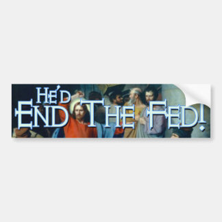 What would Jesus do?  End the Federal Reserve Bumper Sticker