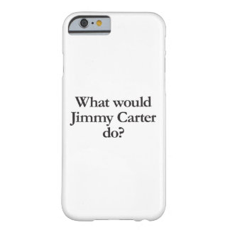 what would jimmy carter do barely there iPhone 6 case