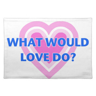 What Would Love Do? Placemat