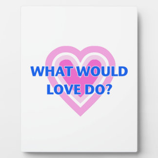 What Would Love Do? Plaque