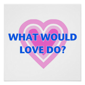 What would love do? poster