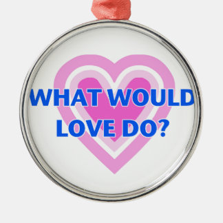 What Would Love Do? Silver-Colored Round Decoration