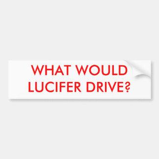 WHAT WOULD LUCIFER DRIVE? BUMPER STICKER