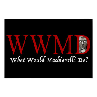 What Would Machiavelli Do? Poster
