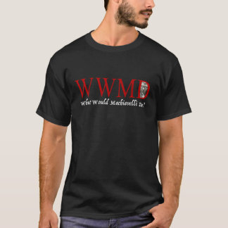 What Would Machiavelli Do? T-Shirt