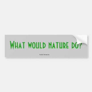 What would nature do?, Puckish Tendencies Bumper Sticker