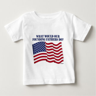 WHAT WOULD OUR FOUNDING FATHERS DO? TEE SHIRTS