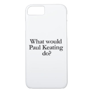 what would paul keating do iPhone 7 case