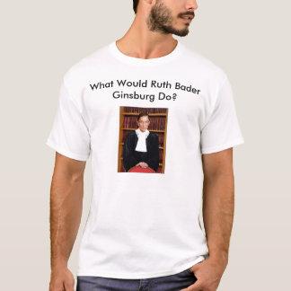 What Would Ruth Bader Ginsburg Do? T-Shirt
