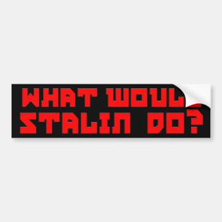 What Would Stalin Do? Bumper Sticker
