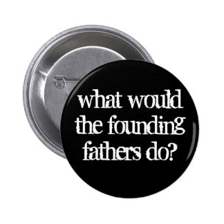 what would the founding fathers do? 6 cm round badge