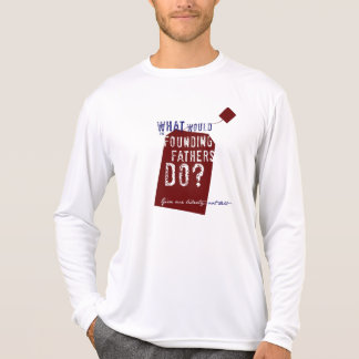 What Would the Founding Fathers Do? Tshirt