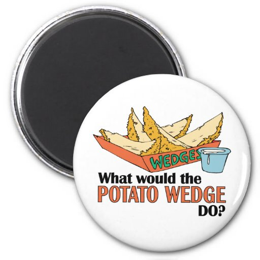 What Would The Potato Wedge Do? Refrigerator Magnets