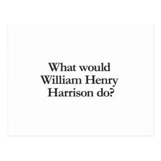 what would william hendry harrison do postcard