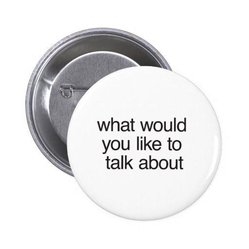 what would you like to talk about buttons