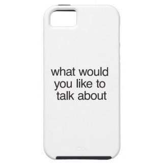 what would you like to talk about iPhone 5 cover