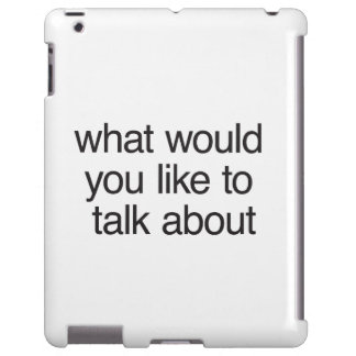 what would you like to talk about
