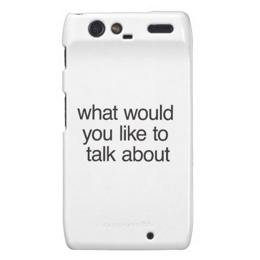 what would you like to talk about droid RAZR case