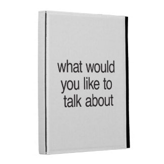 what would you like to talk about iPad cases