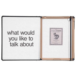 what would you like to talk about iPad covers