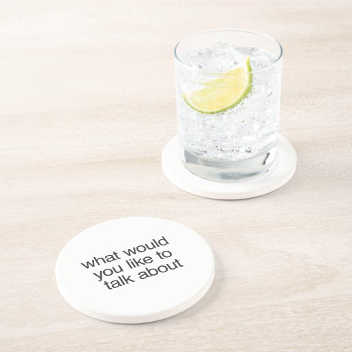 what would you like to talk about beverage coaster
