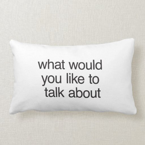 what would you like to talk about throw pillow