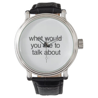 what would you like to talk about wristwatch