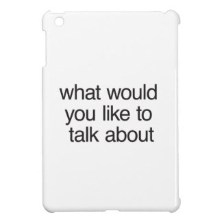 what would you like to talk about iPad mini case