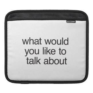 what would you like to talk about iPad sleeves