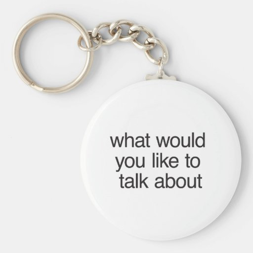 what would you like to talk about keychains
