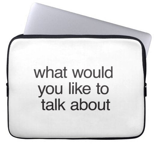 what would you like to talk about laptop sleeve