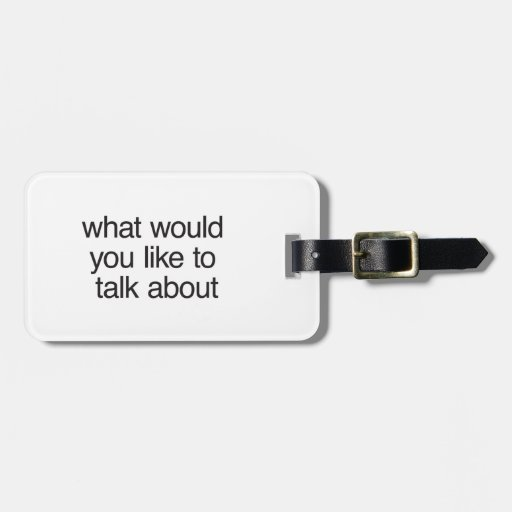 what would you like to talk about travel bag tag