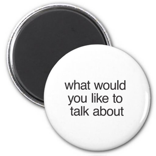 what would you like to talk about fridge magnets